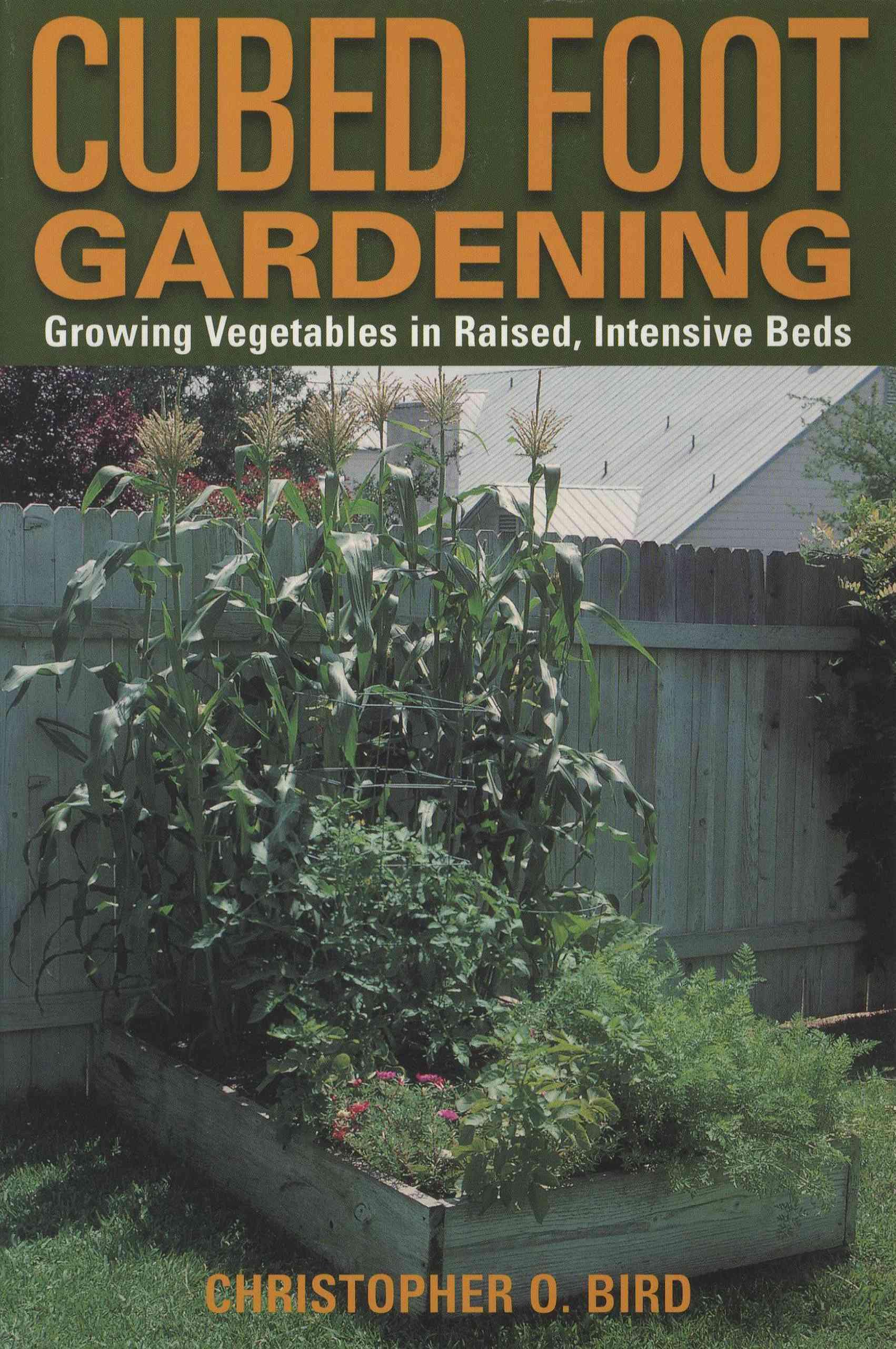 Cubed Foot Gardening: Growing Vegetables in Raised, Intensive Beds (Paperback)
