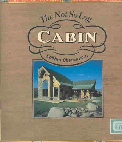 The Not So Log Cabin: Log-Element Building & Design (Hardcover)