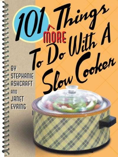 101 More Things to Do With a Slow Cooker (Paperback)