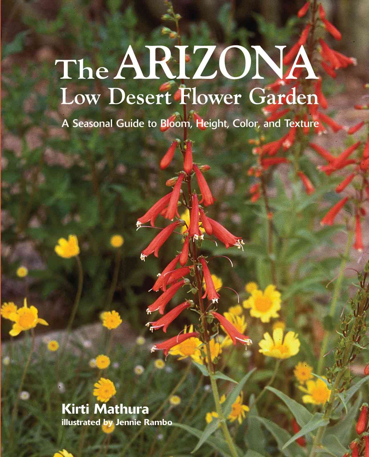 The Arizona Low Desert Flower Garden: A Seasonal Guide to Bloom, Height, Color, and Texture (Hardcover)