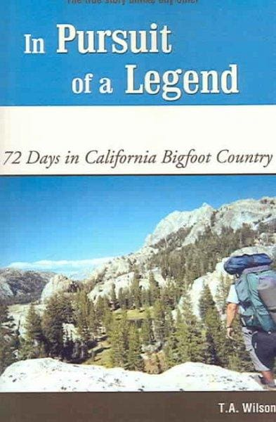 In Pursuit of a Legend: 72 Days in California Bigfoot Country (Paperback)