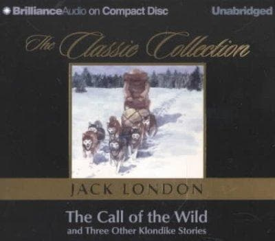 The Call of the Wild and Three Other Klondike Stories: To Build a Fire, Love of Life, to the Man on the Trail (CD-Audio)