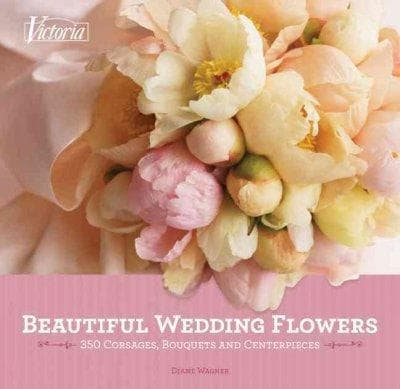 Beautiful Wedding Flowers: More Than 300 Corsages, Bouquets, and Centerpieces (Hardcover)