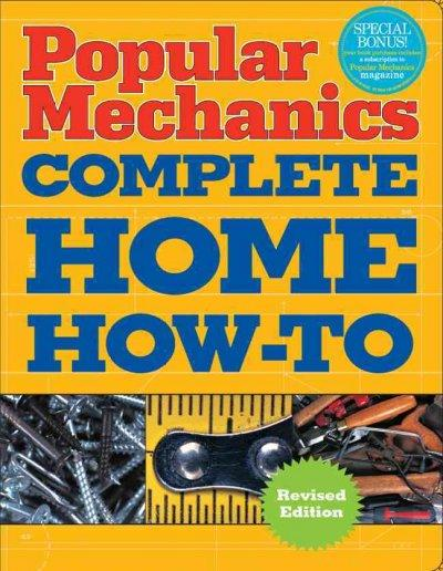 Popular Mechanics Complete Home How-To (Paperback)