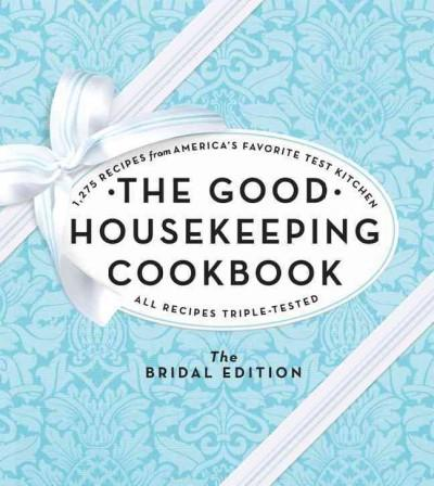 The Good Housekeeping Cookbook: The Bridal Edition: 1,275 Recipes from America's Favorite Test Kitchen (Hardcover)