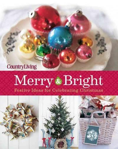 Country Living Merry & Bright: 125 Festive Ideas for Celebrating Christmas (Hardcover)
