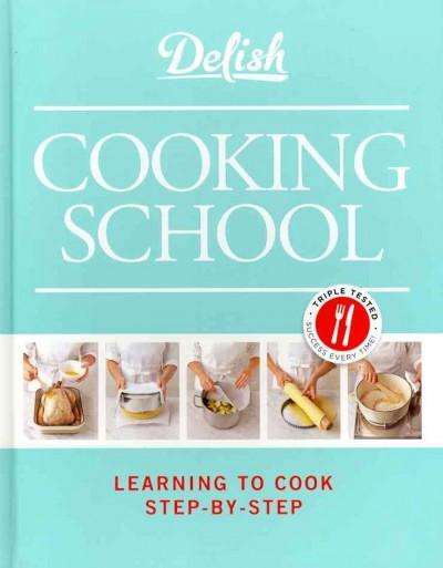 Delish Cooking School: Learning to Cook Step-by-Step (Hardcover)