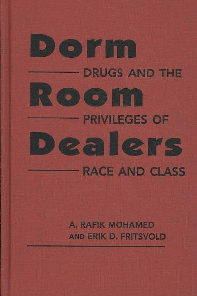 Dorm Room Dealers: Drugs and the Privileges of Race and Class (Hardcover)
