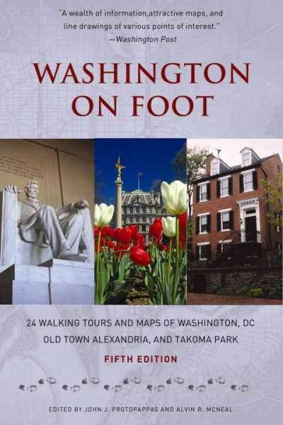 Washington On Foot: 24 Walking Tours and Maps of Washington, DC, Old Town Alexandria, and Takoma Park (Paperback)