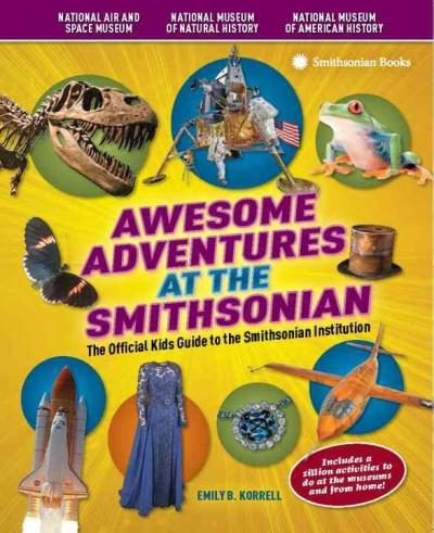 Awesome Adventures at the Smithsonian: The Official Kids Guide to the Smithsonian Institution (Paperback)