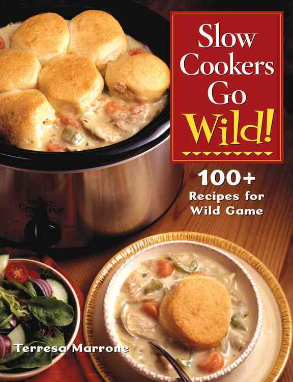 Slow Cookers Go Wild!: 100+ Crockpot Recipes for Wild Game (Hardcover)