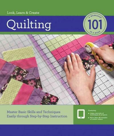 Quilting 101: Master Basic Skills and Techniques Easily Through Step-by-Step Instruction (Hardcover)