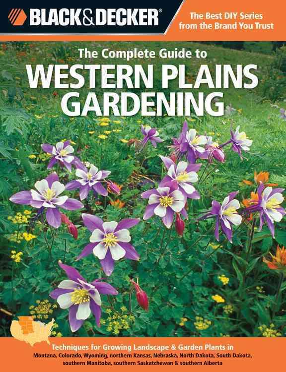 Black & Decker The Complete Guide to Western Plains Gardening: Techniques for Growing Landscape & Garden Plants i... (Paperback)