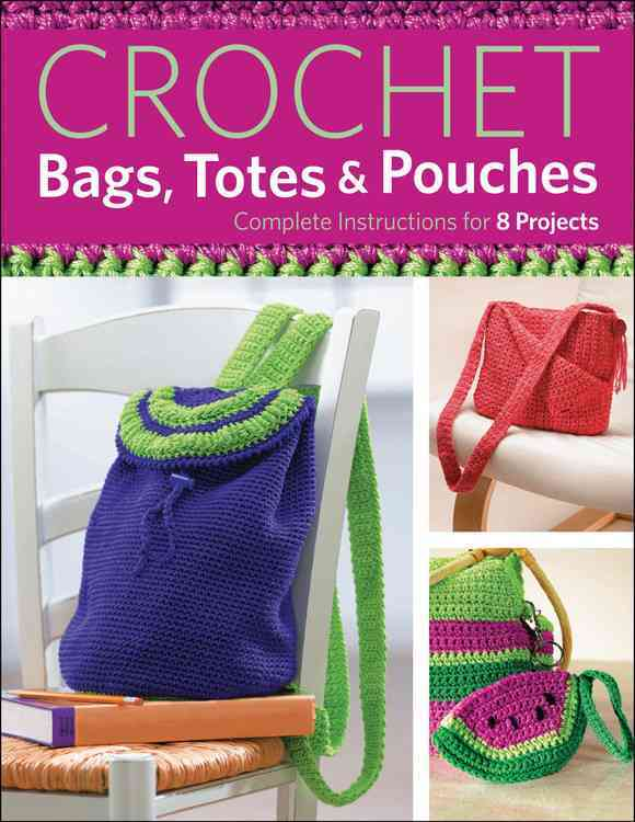 Crochet Bags, Totes, & Pouches: Complete Instructions for 8 Projects (Paperback)