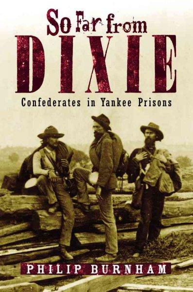 So Far from Dixie: Confederates in Yankee Prisons (Hardcover)