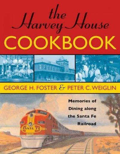 The Harvey House Cookbook: Memories of Dining Along the Santa Fe Railroad (Paperback)