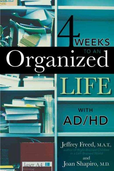 4 Weeks to an Organized Life With Ad/Hd (Paperback)