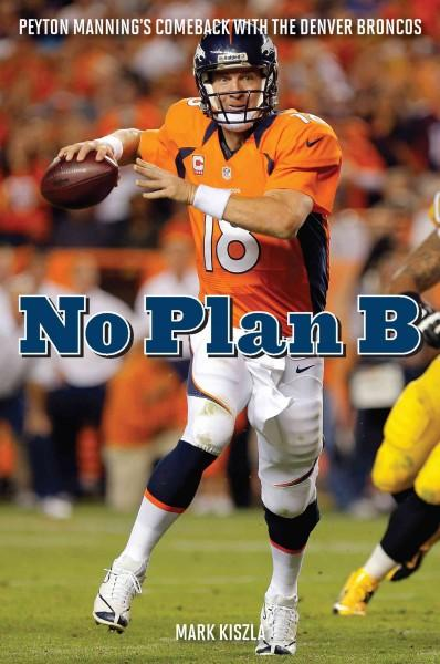 No Plan B: Peyton Manning's Comeback with the Denver Broncos (Hardcover)