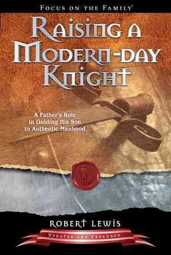 Raising a Modern-Day Knight: A Father's Role in Guiding His Son to Authentic Manhood (Paperback)