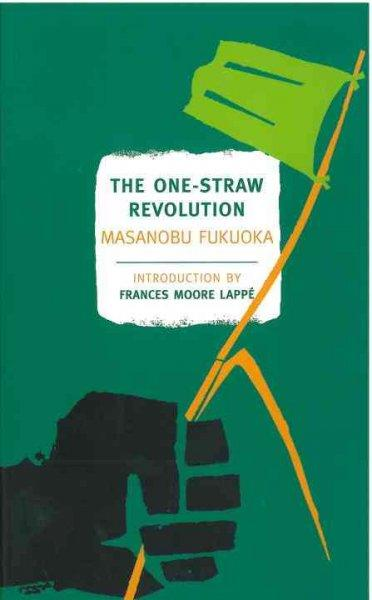 The One-Straw Revolution: An Introduction to Natural Farming (Paperback)