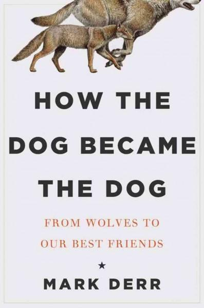 How the Dog Became the Dog: From Wolves to Our Best Friends (Hardcover)