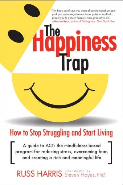 The Happiness Trap: How to Stop Struggling and Start Living (Paperback) - Thumbnail 0