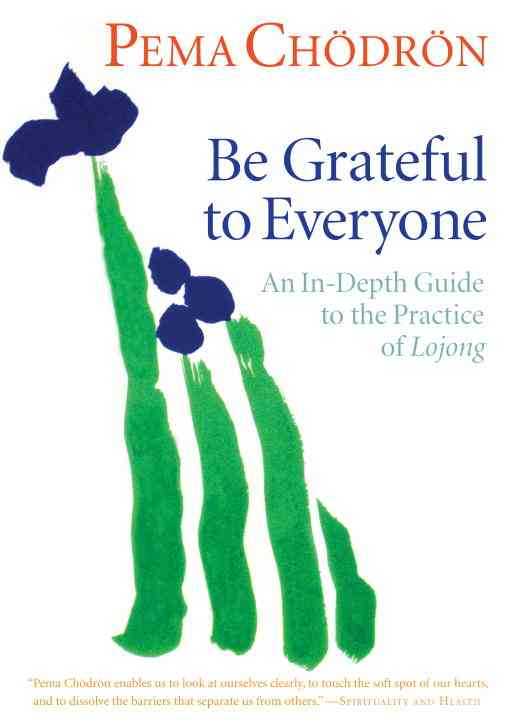 Be Grateful to Everyone: An In-Depth Guide to the Practice of Lojong (CD-Audio)