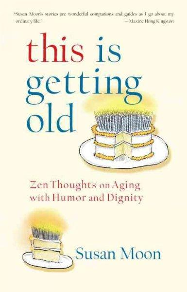 This Is Getting Old: Zen Thoughts on Aging With Dignity and Humor (Paperback)