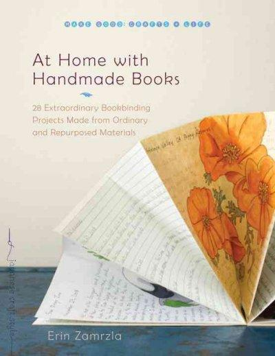 At Home With Handmade Books: 28 Extraordinary Bookbinding Projects Made from Ordinary and Repurposed Materials (Paperback)