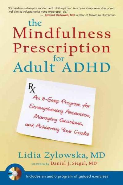The Mindfulness Prescription for Adult ADHD: An Eight-Step Program for Strengthening Attention, Managing Emotions, and Achiev...