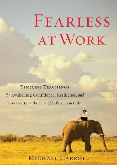 Fearless at Work: Timeless Teachings for Awakening Confidence, Resilience, and Creativity in the Face of Life's D... (Paperback) - Thumbnail 0