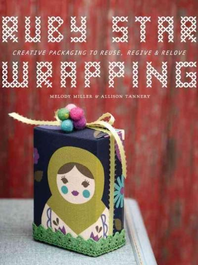 Ruby Star Wrapping: Creating Packaging to Reuse, Regive, and Relove (Paperback)