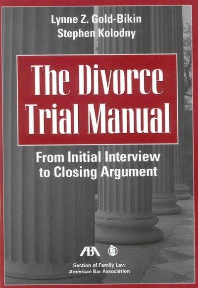 The Divorce Trial Manual: From Initial Interview to Closing Argument