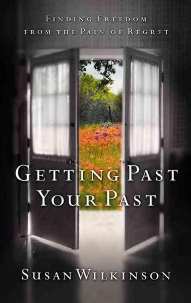 Getting Past Your Past: Finding Freedom from the Pain of Regret (Paperback)