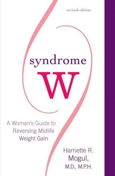 Syndrome W: A Woman's Guide to Reversing Midlife Weight Gain (Paperback)