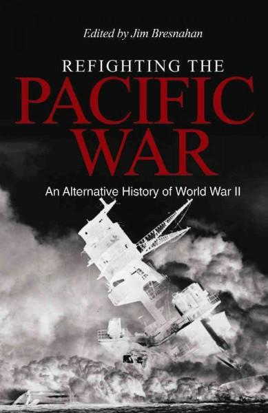 Refighting the Pacific War: An Alternative History of World War II (Hardcover)