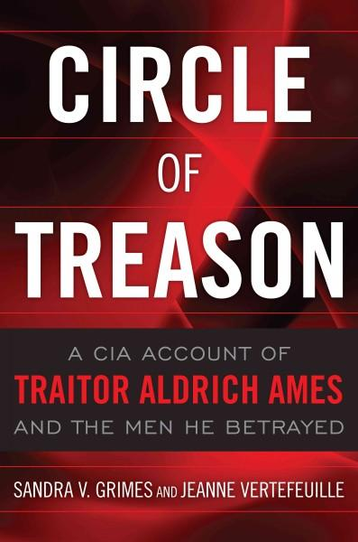 Circle of Treason: A CIA Account of Traitor Aldrich Ames and the Men He Betrayed (Hardcover)