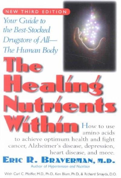 The Healing Nutrients Within: Facts, Findings, and New Research on Amino Acids (Paperback)