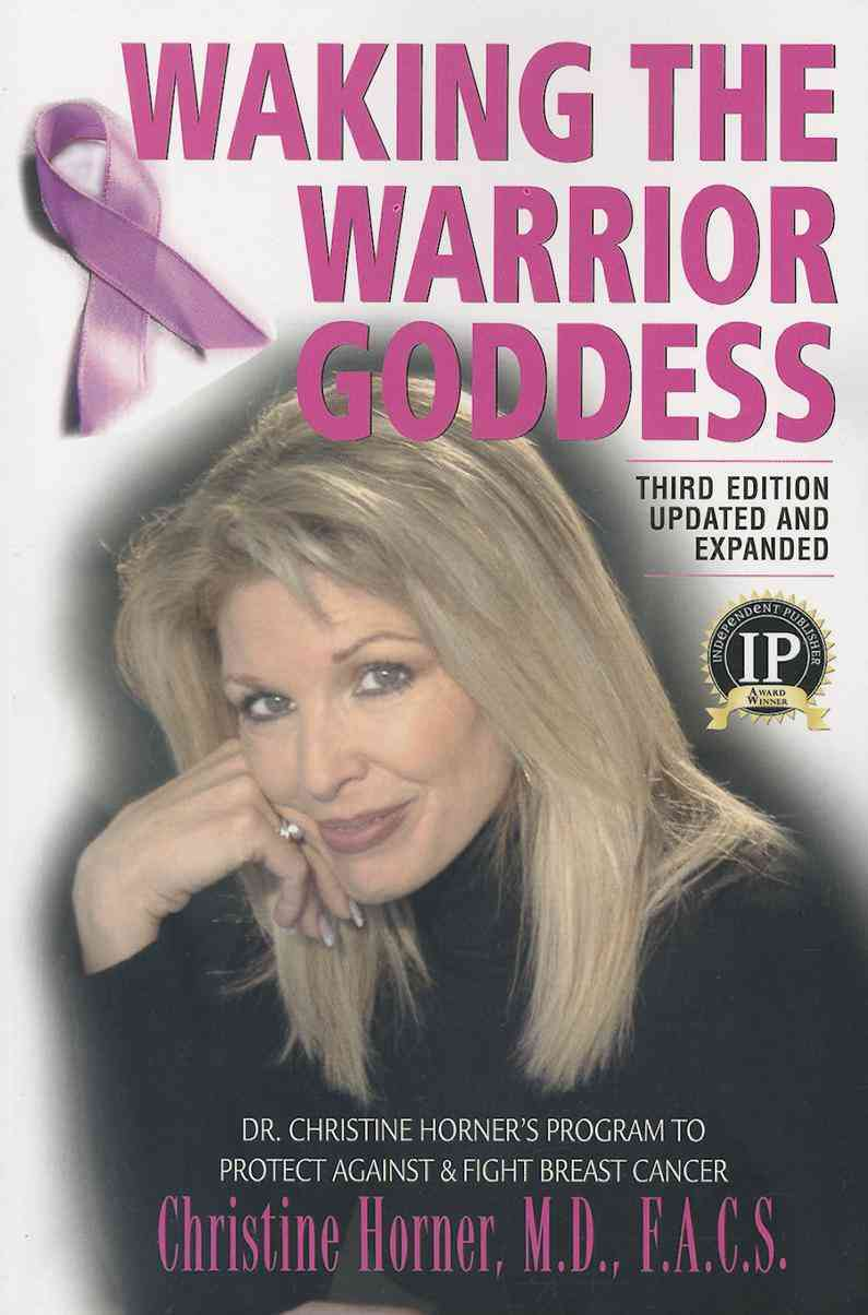 Waking the Warrior Goddess: Dr. Christine Horner's Program to Protect Against & Fight Breast Cancer (Paperback)