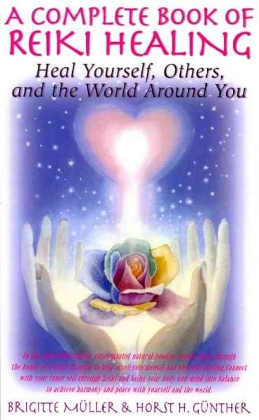 A Complete Book of Reiki Healing: Heal Yourself, Others, and the World Around You (Paperback)