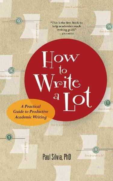 How to Write a Lot: A Practical Guide to Productive Academic Writing (Paperback)