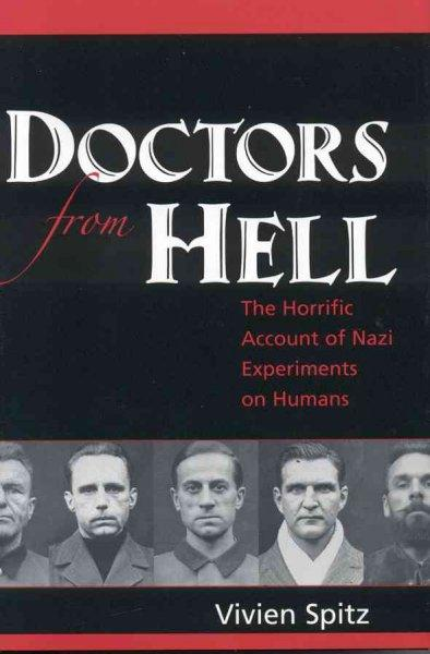 Doctors From Hell: The Horrific Account Of Nazi Experiments On Humans (Hardcover)