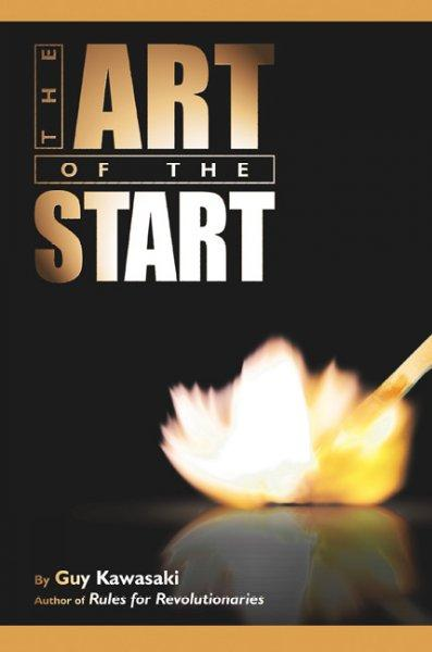 The Art Of The Start: The Time-Tested, Battle-Hardened Guide For Anyone Starting Anything (Hardcover)