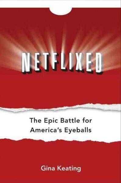 Netflixed: The Epic Battle for America's Eyeballs (Hardcover)