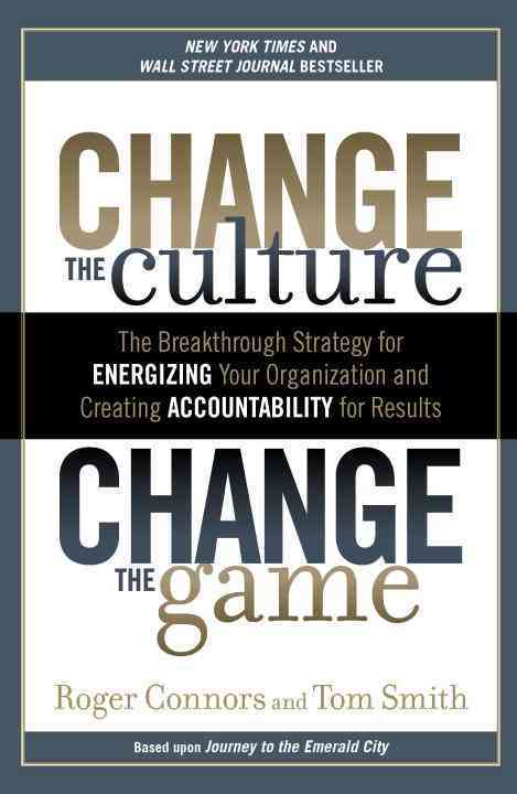 Change the Culture, Change the Game: The Breakthrough Strategy for Energizing Your Organization and Creating Acco... (Paperback)