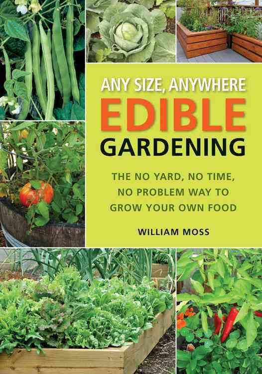 Any Size, Anywhere Edible Gardening: The No Yard, No Time, No Problem Way to Grow Your Own Food (Paperback)