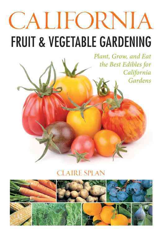 California Fruit & Vegetable Gardening: Plant, Grow, and Eat the Best Edibles for California Gardens (Paperback)