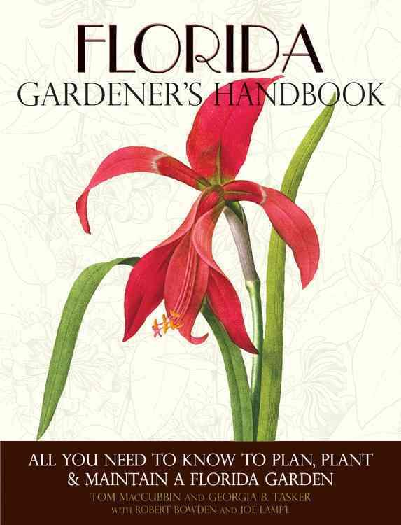 Florida Gardener's Handbook: All You Need to Know to Plan, Plant & Maintain a Florida Garden (Paperback)