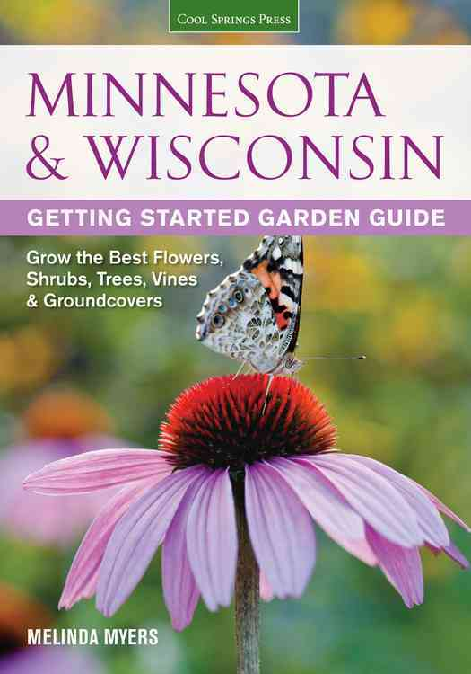 Minnesota & Wisconsin Getting Started Garden Guide: Grow the Best Flowers, Shrubs, Trees, Vines & Groundcovers (Paperback)