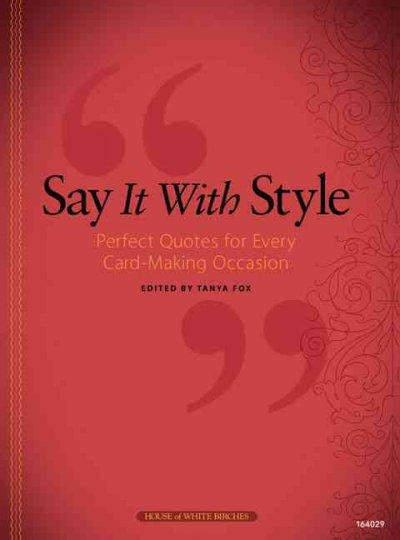 Say It With Style: Perfect Quotes for Every Card-Making Occasion (Paperback)